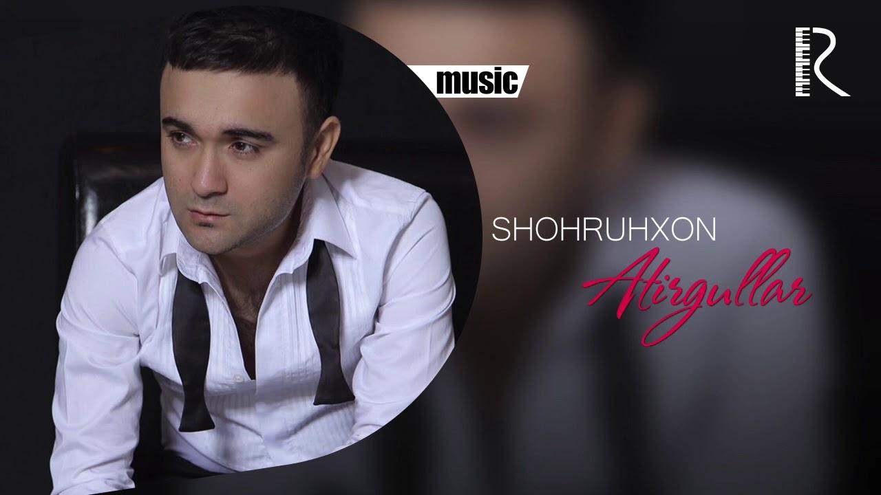 Shohruhxon - Atirgullar
