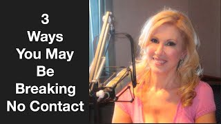 3 Ways You May Be Breaking No Contact