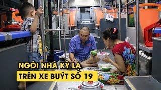 Ngôi nhà kỳ lạ nhất Sài Gòn: Cả gia đình ăn ngủ trên xe buýt