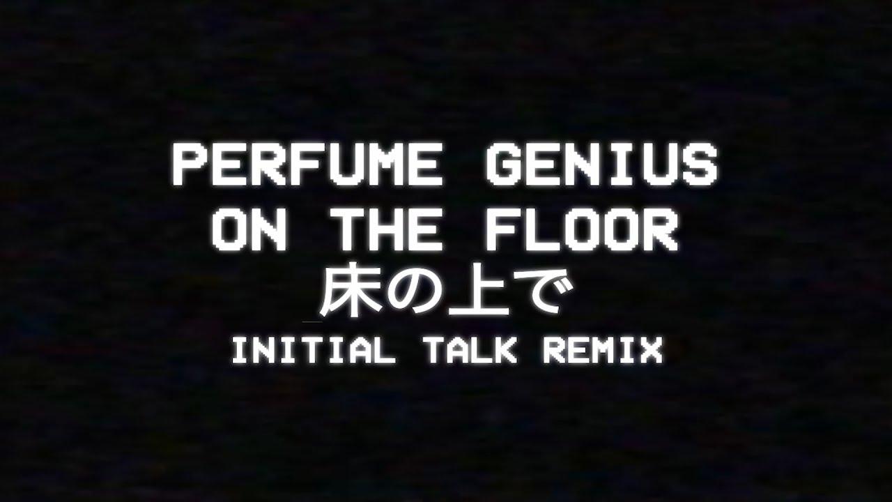 """Perfume Genius - """"On The Floor"""" (Initial Talk Remix) - Japanese Lyrics Video"""