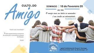 I. P. Pq. São Domingos - 16/02/2020 - Culto do Amigo.