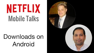 Netflix Mobile Talks - Downloads on Android