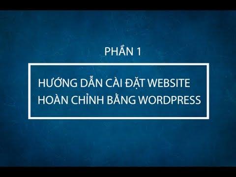 Hướng dẫn thiết kế website wordpress – hướng dẫn tự thiết kế website với wordpress từ a- z (full) P1
