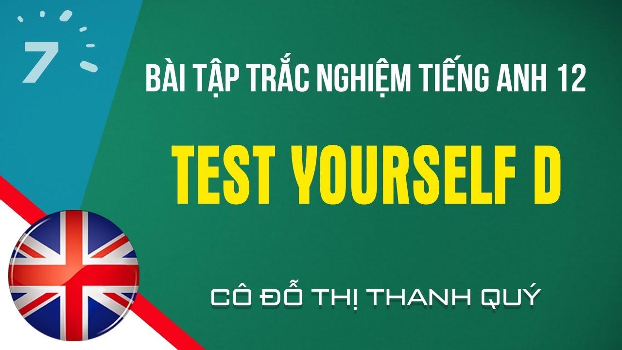 Bài tập trắc nghiệm Test Yourself D Tiếng Anh 12| HỌC247