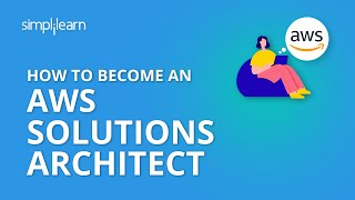 How To Become An AWS Solutions Architect | Getting Started With AWS | How To Learn AWS | Simplilearn