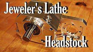 The Jeweler's Lathe Part 2:  The Headstock