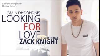 ►Looking For Love Main Dhoondne  (Full Song) | Zack Knight Ft  Arijit Singh