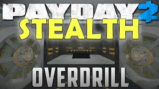 Overdrill STEALTH - Payday 2 Can you stealth Overdrill Yes. Mod