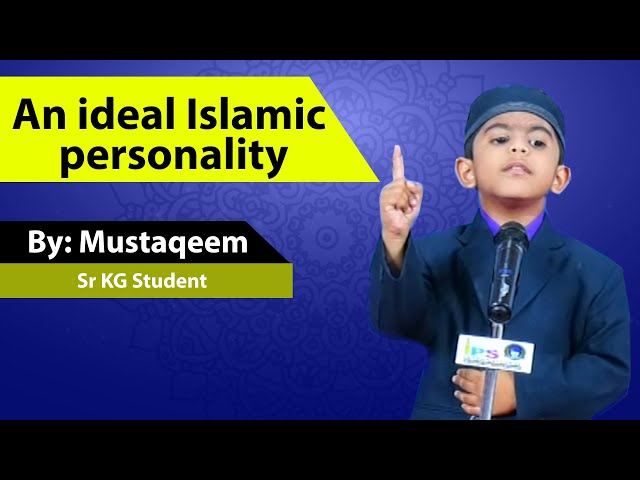 An ideal Islamic  personality By: Mustaqeem  Sr KG Student