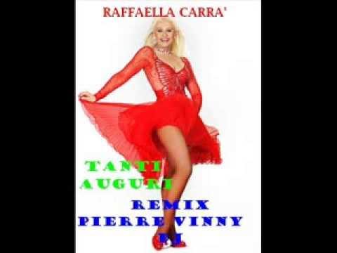 RAFFAELLA CARRA'  TANTI AUGURI  REMIX PIERRE VINNY DJ