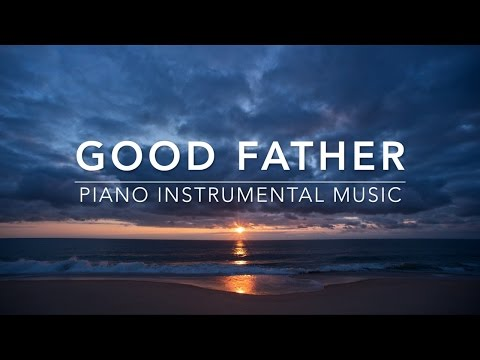 Good Father - Peaceful Music | Piano Music | Prayer Music |