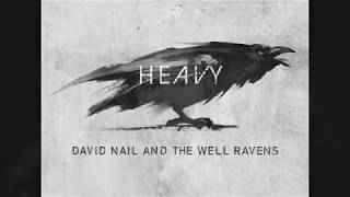 David Nail and The Well Ravens -  Heavy (Official Audio)