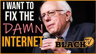 Bernie Wants To Fix The Damn Internet | Tim Black