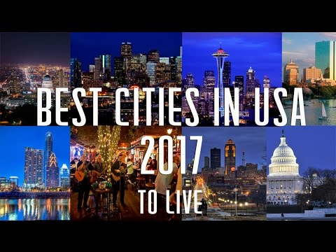 best cities in usa to live in 2017 america top 10 youtube