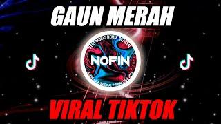 Download GAUN MERAH - DJ REMIX TIKTOK TERBARU NOFIN ASIA FULL BASS