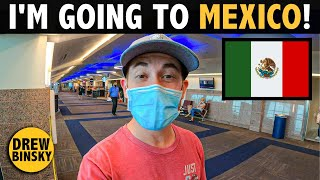 I'm Going to MEXICO 🇲🇽 (First Trip in 6 Months)