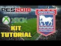 PES 2018 IPSWICH TOWN FC KIT TUTORIAL (XBOX ONE/360)