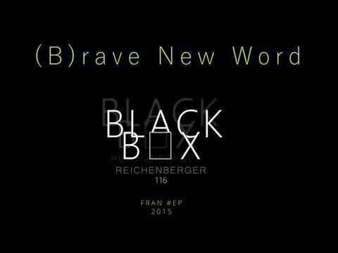 (B)rave New Word     Blackbox Reichenberger 116     FRAN EP 2015