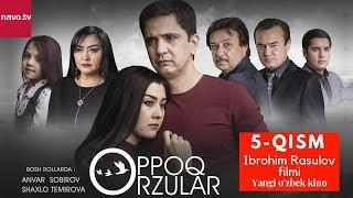 Oppoq orzular (uzbek serial) | Оппоқ орзулар (узбек сериал) - 5-qism