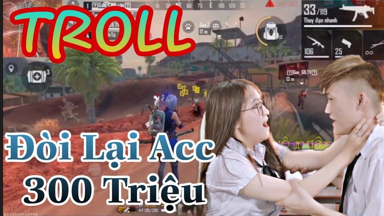 [Free Fire] Cô Ngân Troll Đòi Lại Acc Game Của Gao Bạc Đầu Tư 300 Triệu Và Cái Kết