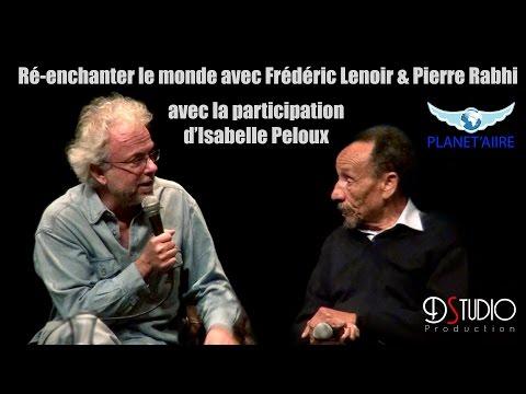 Interview Frédéric Lenoir, Pierre Rabhi & Isabelle Peloux - Ré enchanter le monde