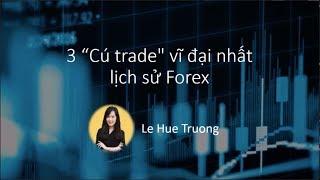 Ba cú trade vĩ đại nhất lịch sử thị trường forex