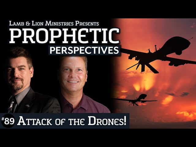 Attack of the Drones! | Prophetic Perspectives #89