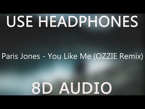 Paris Jones You Like Me Ozzie Remix 8d Audio
