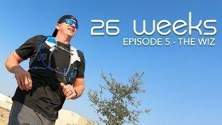 26 Weeks - Ep 05 - The Wiz - Ultra Trail Running Documentary