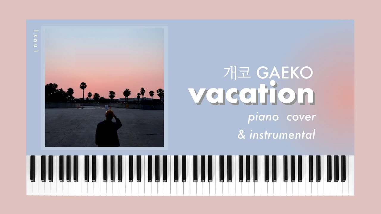 개코 Gaeko - Vacation (Feat.SOLE) (piano cover / MR / Lyrics ...