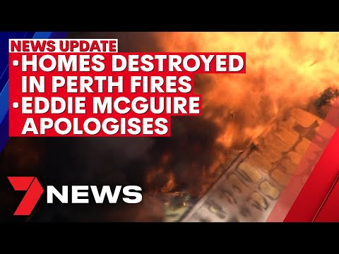 7NEWS Update - February 3: Perth homes lost in fires; Eddie McGuire apologises | 7NEWS