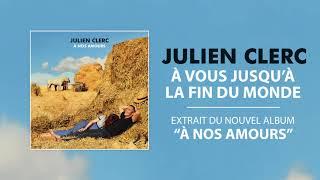 Julien Clerc - À vous jusqu'à la fin du monde