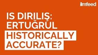 Is Diriliş: Ertuğrul Historically Accurate? *Contains Spoilers*