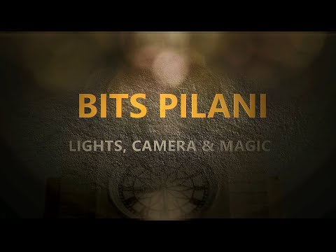 BITS Pilani - Lights, Camera & Magic - Pilani Campus