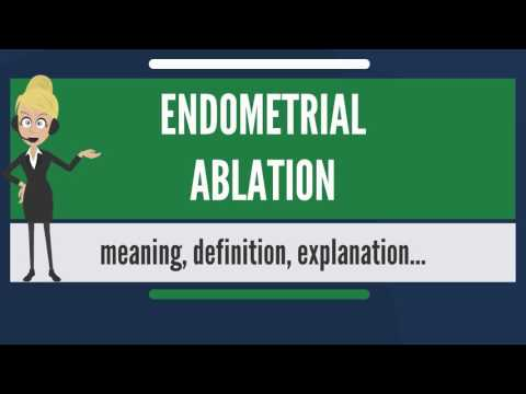 What is ENDOMETRIAL ABLATION? What does ENDOMETRIAL ABLATION mean?