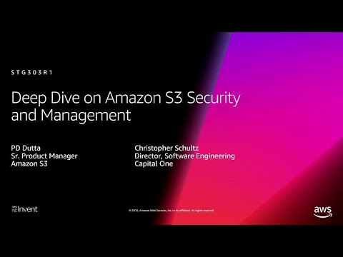 AWS re:Invent 2018: [Repeat] Deep Dive on Amazon S3 Security and Management (STG303-R1)