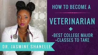 What Major and Classes do I need to become a Veterinarian?