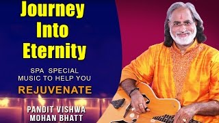 Journey Into Eternity | Pandit Vishwa Mohan Bhatt (Album: Spa Special - Music to  Help You Relax)