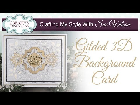 Gilded 3D Background Card | Crafting My Style with Sue Wilson