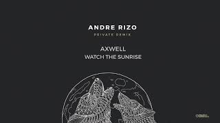 Скачать Axwell Watch The Sunrise Andre Rizo Private Remix