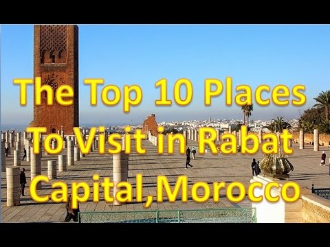 The Top 10 Places To Visit in Rabat  Capital, Morocco 2017 HD