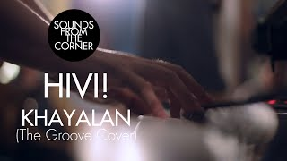 Hivi! - Khayalan  The Groove Cover  | Sounds From The Corner Session #5