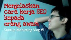 Menjelaskan cara kerja SEO kepada orang awam - Startup Marketing Vlog #1