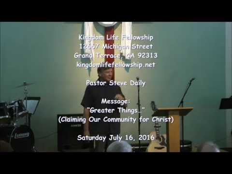 """Greater Things…"" (Claiming Our Community for Christ) Kingdom Life Fellowship Sermon 07/16/2016"