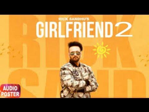 Girlfriend 2 (Full Song)   Rick Sandhu   Latest Punjabi Song 2017  