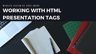 Working with HTML Presentation Tags