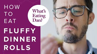 How to Transform Flour and Water into the Fluffiest Dinner Rolls| What's Eating Dan?