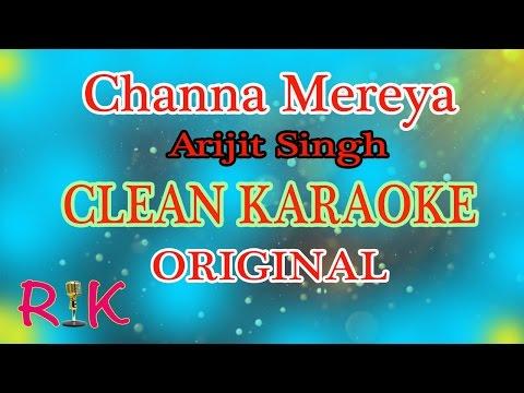 Channa Mereya KARAOKE CLEAN Arijit Singh By RK