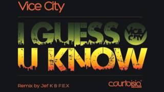 Vice City - I Guess U Know (Original Mix)