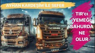 TIR'CILAR SAHUR BULUŞMASI / AYHAN KARDEŞİMLE SEFER ATTIK...!